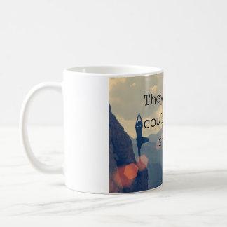They said she could't - so she did. coffee mug
