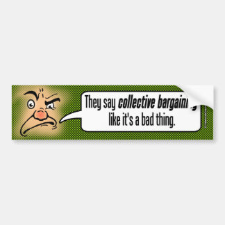They Say Collective Bargaining Like It's a Bad . . Bumper Sticker