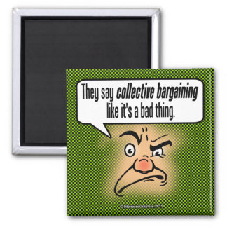 They Say Collective Bargaining Like It's a Bad . . 2 Inch Square Magnet