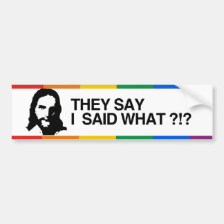 THEY SAY I SAID WHAT - JESUS.png Bumper Sticker