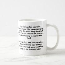 They say regular exercise increases your life e... coffee mug