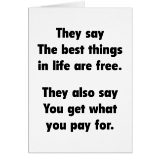 They Say The Best Things In Life Are Free. Card