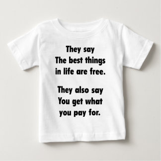 They Say The Best Things In Life Are Free. T Shirt