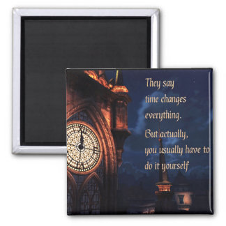 They Say Time Changes Everything 2 Inch Square Magnet