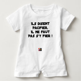 THEY SAY TO PACIFY, ONE SHOULD NOT TRUST IT BABY ROMPER