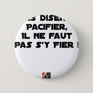 THEY SAY TO PACIFY, ONE SHOULD NOT TRUST IT PINBACK BUTTON