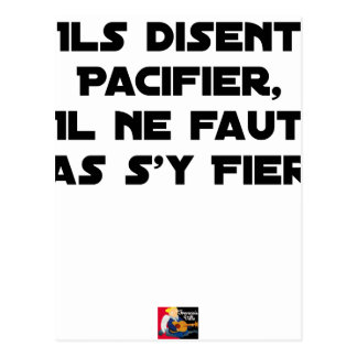 THEY SAY TO PACIFY, ONE SHOULD NOT TRUST IT POSTCARD