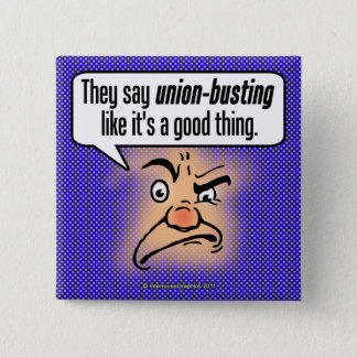 They Say Union-Busting Like It's a Good Thing Pinback Button