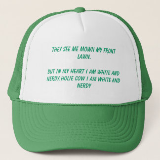 They see me mown my front lawn.  But in my hear... Trucker Hat
