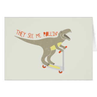 """""""They See Me Rollin'"""" Funny T-Rex Card"""