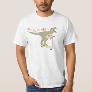 """""""They See Me Rollin'"""" Funny T-Rex T-Shirt"""