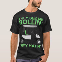 They See Me Rollin They Hatin' Golf Cart Golf Love T-Shirt