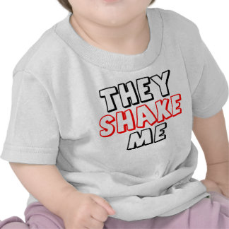 They Shake Me T Shirts