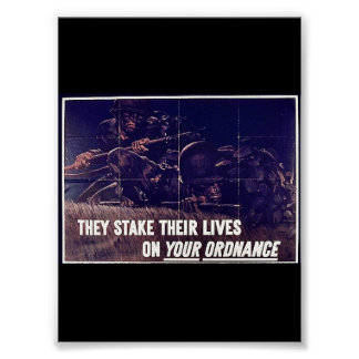 They Stake Their Lives On Your Ordnance Posters