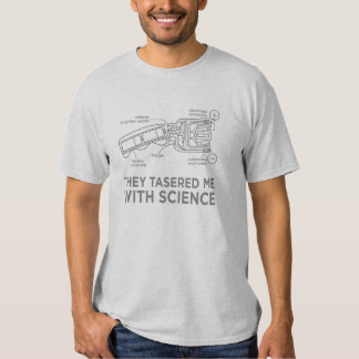 They Tasered Me With Science - Don?t tase me bro! Shirts