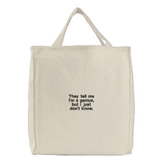 They Tell Me I'm A Genius But I Just Don't Know Embroidered Tote Bag