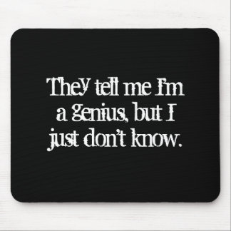 They Tell Me I'm A Genius But I Just Don't Know Mouse Pad