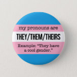"They/Them Pronouns –&#160;Transgender Flag Button<br><div class=""desc"">Alerts everyone to your pronouns and the especially knowledgeable to the fact that you identify as transgender.</div>"