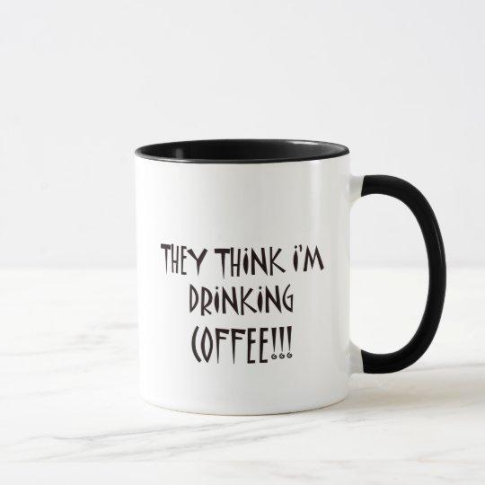 THEY THINK I'M DRINKING COFFEE MUG