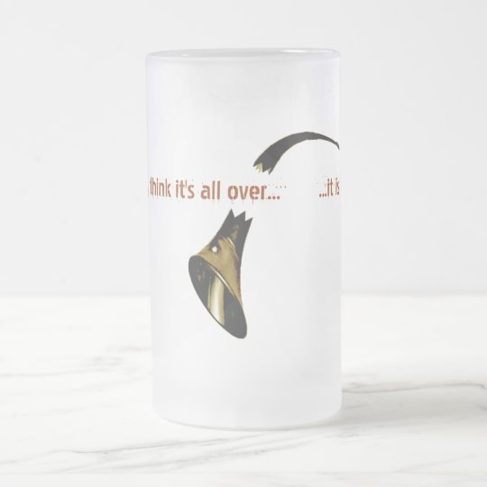 They Think It's All Over... Frosted Glass Beer Mug