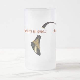 They Think It's All Over... 16 Oz Frosted Glass Beer Mug