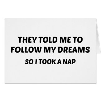 They Told Me To Follow My Dreams. So I Took A Nap. Greeting Cards