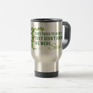 They Tried to Bury Us...We Were Seeds Travel Mug