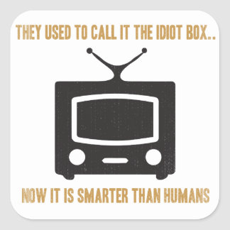 They used to call it the idiot box.. square sticker