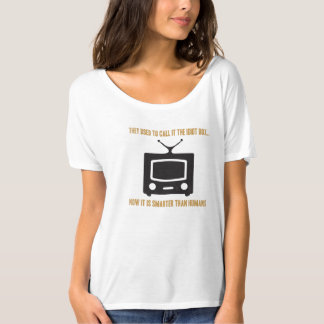 They used to call it the idiot box.. tee shirt
