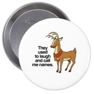 THEY USED TO LAUGH AND CALL ME NAMES RUDOLPH -.png Buttons