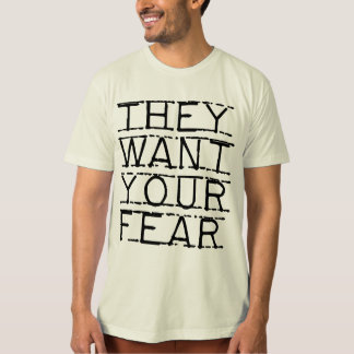 They Want Your Fear T-Shirt