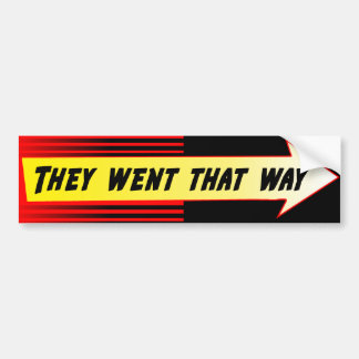 """They went that way"" bumper sticker"