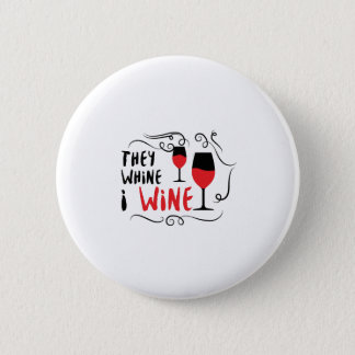 They Whine I Wine  Funny Drinking Drinker Gift Pinback Button