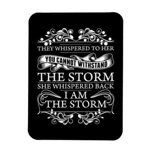 They Whispered To Her She Whispered I Am The Storm Magnet