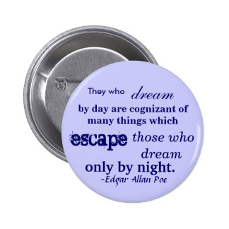 They who, dream, by day are cognizant of many t... button
