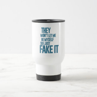 They won't let me be myself, so I just fake it 15 Oz Stainless Steel Travel Mug