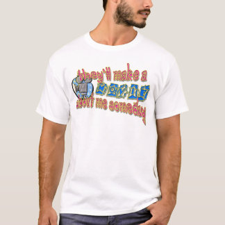 They'll Make a Movie About Me Someday T-Shirt