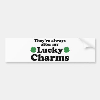 They're Always After My Lucky Charms Car Bumper Sticker