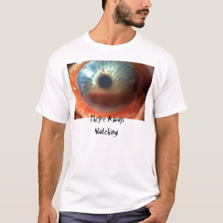 Theyre Always Watching T-Shirt