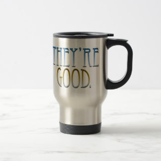"""They're Good."" Travel Mug"