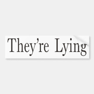 They're Lying Bumper Sticker
