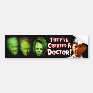 They've Created A Doctor ! Bumper Sticker