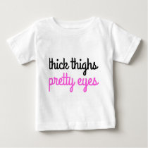Thick Thighs Pretty Eyes Baby Shirt