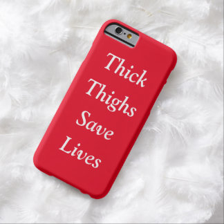 Thick Thighs Save Lives Barely There iPhone 6 Case