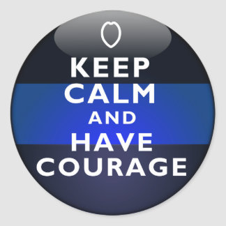 Thin Blue Line - Keep Calm and Have Courage Classic Round Sticker
