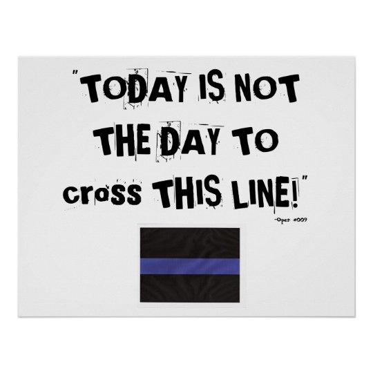 """Thin Blue Line (Poster) """"Today is not the day"""" Poster"""