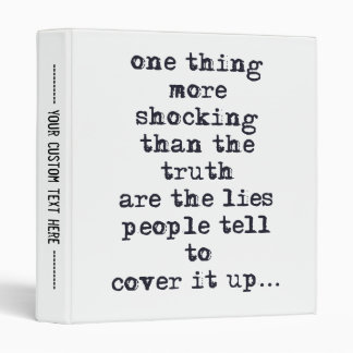 Thing more shocking than truth are lies quote binder