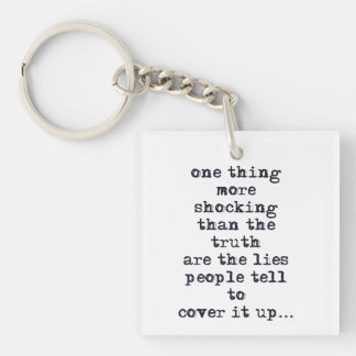 Thing more shocking than truth are lies quote keychain