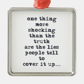 Thing more shocking than truth are lies quote metal ornament