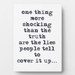 Thing more shocking than truth are lies quote plaque